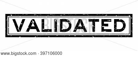 Grunge Black Validated Word Square Rubber Seal Stamp On White Background
