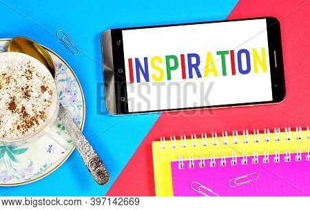 Inspiration. Text Message On The Smartphone Screen. A Special Condition Of A Person, Characterized B