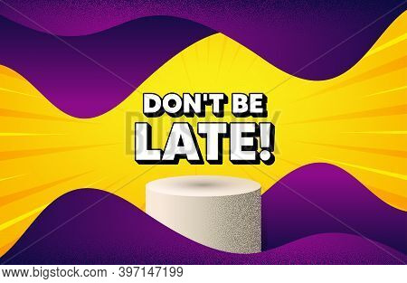 Dont Be Late. Abstract Background With Podium Platform. Special Offer Price Sign. Advertising Discou
