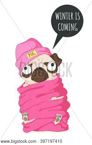 Cute Pug Dog With Knitted Hat And Scarf. Vector Hand Drawn Illustration In Cartoon Style With Slogan