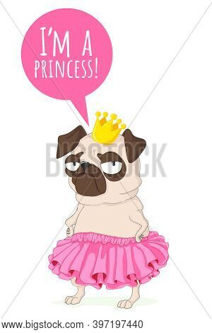 Cute Little Pug Dog In Pink Skirt And Gold Crown. Vector Illustration In Hand Drawn Cartoon Style Wi