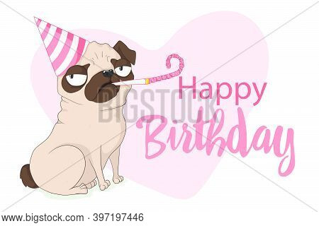 Cute Grumpy Pug Dog With Birthday Cap And Holiday Whistle. Vector Hand Drawn Illustration In Cartoon
