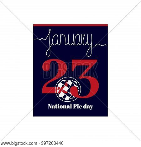 Calendar Sheet, Vector Illustration On The Theme Of National Pie Day On January 23. Decorated With A