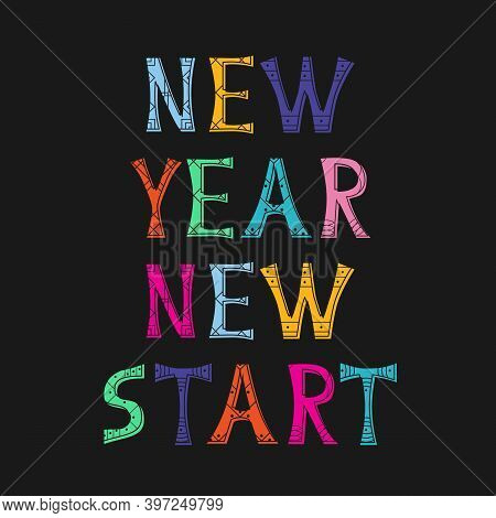 Vector Illustration With Bright Inscription Quote New Year New Start. Motivational Quote Design. For