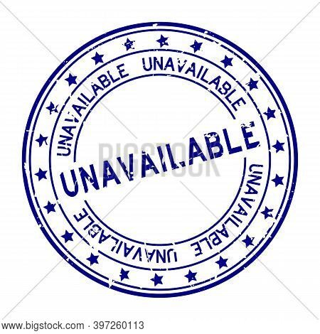 Grunge Blue Unavailable Word Round Rubber Seal Stamp On White Background