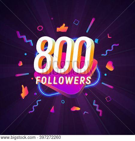 800 Followers Celebration In Social Media Vector Web Banner On Dark Background. Eight Hundred Follow