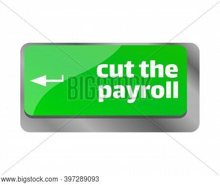 Cut The Payroll . Close Up Of Keyboard, Enter Computer Key.
