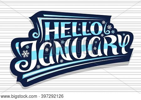 Vector Lettering Hello January, Dark Badge With Curly Calligraphic Font, Decorative Art Flourishes A