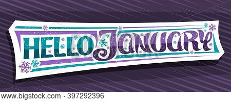 Vector Banner Hello January, White Isolated Sign With Unique Curly Calligraphic Font, Decorative Sno