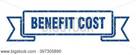 Benefit Cost Ribbon. Benefit Cost Grunge Band Sign. Benefit Cost Banner