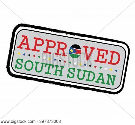 Vector Stamp Of Approved Logo With South Sudan Flag In The Shape Of O And Text South Sudan. Grunge R