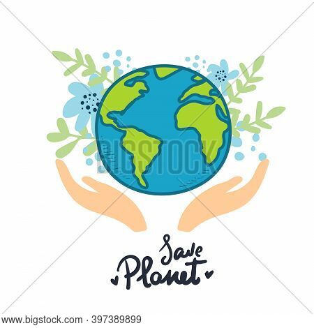 Hands With Earth Holding The Globe, Flat Vector Sticker, Poster, Etc. Save The Planet. Earth With Fl