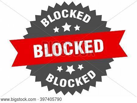 Blocked Sign. Blocked Circular Band Label. Round Blocked Sticker