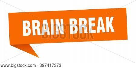 Brain Break Speech Bubble. Brain Break Ribbon Sign. Brain Break Banner