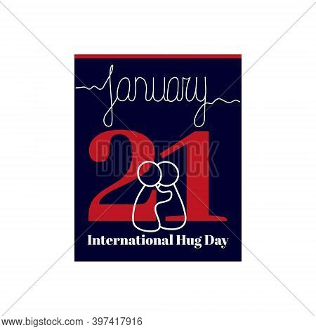 Calendar Sheet, Vector Illustration On The Theme Of International Hug Day On January 21. Decorated W