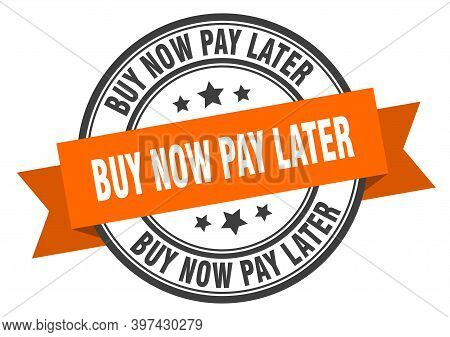 Buy Now Pay Later Label. Buy Now Pay Later Orange Band Sign. Buy Now Pay Later