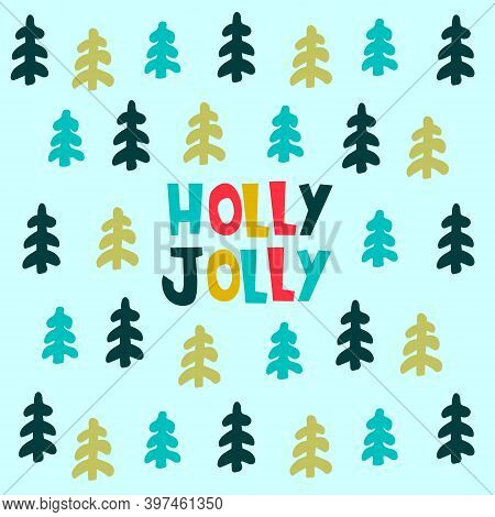 Christmas Greeting Card Design Template. Hand Drawn Fir Trees, Holly Jolly Hand Lettering On Light-c