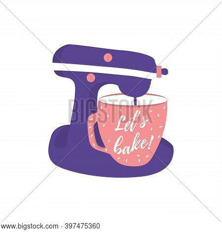 Isolated Mixer With Dish And Quote Lets Bake. Vector Kitchen Tool For Baking. Inspiration Text. Back