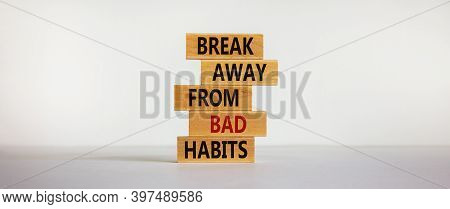 Time To Break Bad Habits. Wooden Blocks With Text 'break Away From Bad Habits'. Beautiful White Back