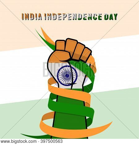 India Independence Day Design With Colored Indian Flag On Hand Gripping The Ribbon. Good Template Fo