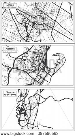 Messina, Livorno and Latina Italy City Map Set in Black and White Color in Retro Style. Outline Map.