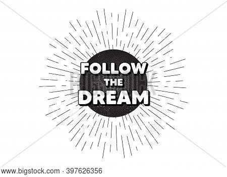 Follow The Dream Motivation Quote. Vintage Star Burst Banner. Motivational Slogan. Inspiration Messa