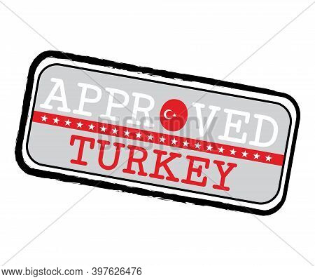 Vector Stamp Of Approved Logo With Turkey Flag In The Shape Of O And Text Turkey. Grunge Rubber Text