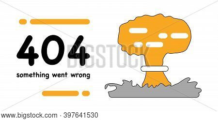 404 System Error. Page Not Found. Banner Or Web Template.hand Drawn Explosion,mushroom Cloud. Broken
