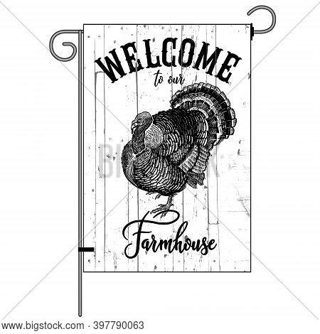 Farm Flag. Welcome To Our Farmhouse. Poultry Turkey. Wood Texture Background. Farm Bird. Black And W