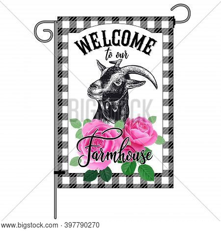 Farm Flag. Welcome To Our Farmhouse. Goat Head Close Up, Garden Flowers Roses And Check Pattern. Far