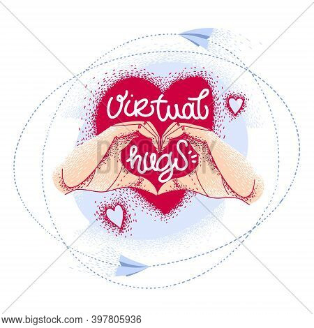 Virtual Hugs Icon, Vector Calligraphy With Hands And Heart. Hands Make Gesture Sending Virtual Love