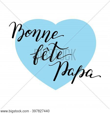 Hand Lettering Fathers Day With Heart In French: Bonne Fete Papa. Template For Cards, Posters, Print