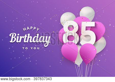 Happy 85th Birthday Balloons Greeting Card Background. 85 Years Anniversary. 85th Celebrating With C