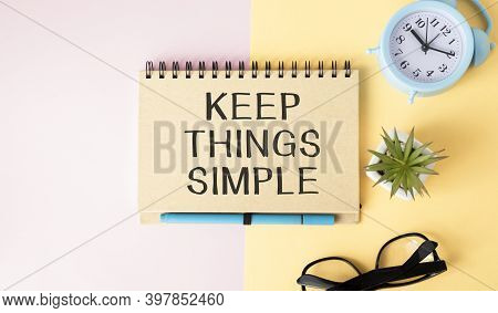 Text Sign Showing Keep Things Simple. Conceptual Photo Simplify Things Easy Understandable Clear Con