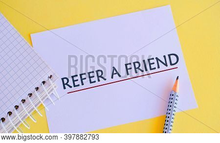 Handwriting Text Refer A Friend. Concept Meaning Direct Someone To Another Or Send Him Something Lik