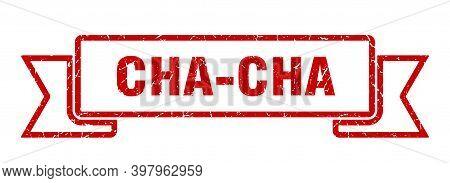 Cha-cha Ribbon. Cha-cha Grunge Band Sign. Cha-cha Banner