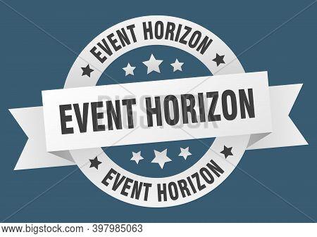 Event Horizon Round Ribbon Isolated Label. Event Horizon Sign