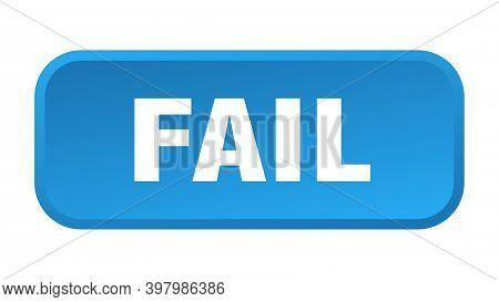 Fail Button. Fail Square 3d Push Button