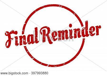 Final Reminder Sign. Final Reminder Round Vintage Grunge Stamp. Final Reminder