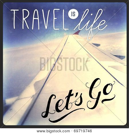 Inspirational Typographic Quote - Travel is life, let's go