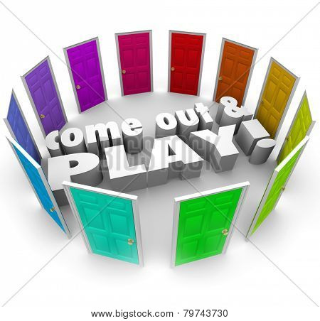 Come Out and Play 3d words surrounded by doors as an invitation to encourage you to go outside and engage in fun reacreational activities, games or sports events