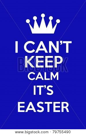 I Can't Keep Calm It's Easter Poster Art poster