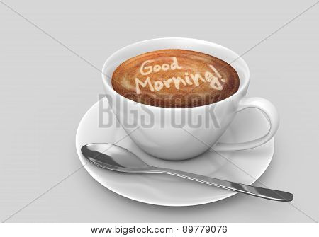 Hot coffee in a white ceramic cup sitting on a small saucer. Good morning is written in the foam with latte art. poster