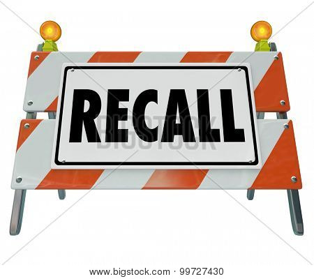 Recall word on a barrier or blockade warning sign to illustrate a car or automobile that is defective or dangerous and needs to be fixed or repaired