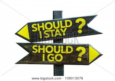Should I Stay? Should I Go? signpost isolated on white background