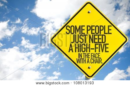 Some People Just Need A High-Five - In The Face. In The Chair. sign with sky background