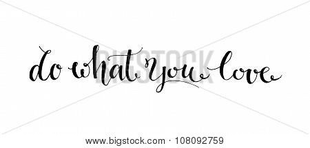 Do what you love. Black vector motivational phrase handwritten with modern calligraphy style. Brush