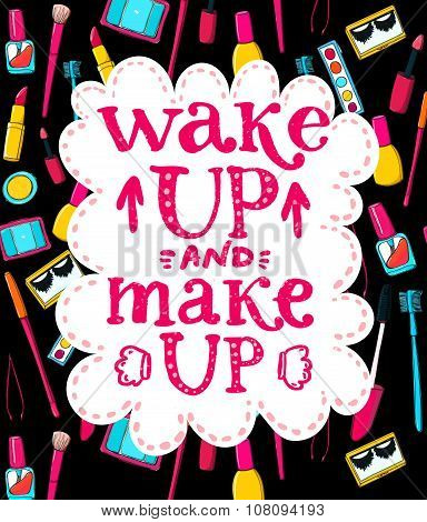 Wake up and make up - fun lettering quote about woman, beauty and mornings. Handwritten pink phrase