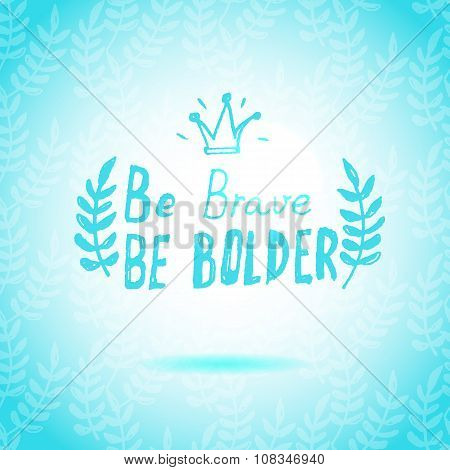 Be Brave Be Bolder lettering calligraphy