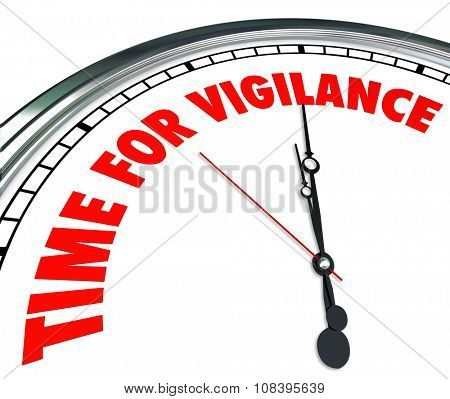Time for Vigilance words on a clock to illustrate taking a stand to fight for what's right and protect your freedoms in work, country, religion, career or life